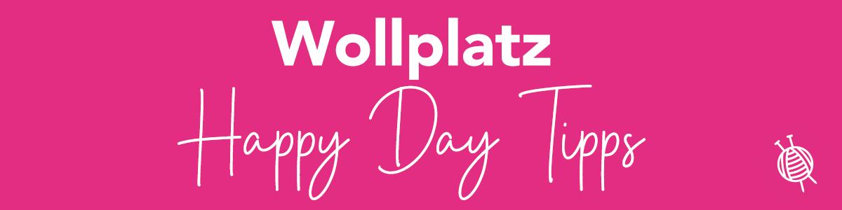 Wollplatz Happy Day Tipps